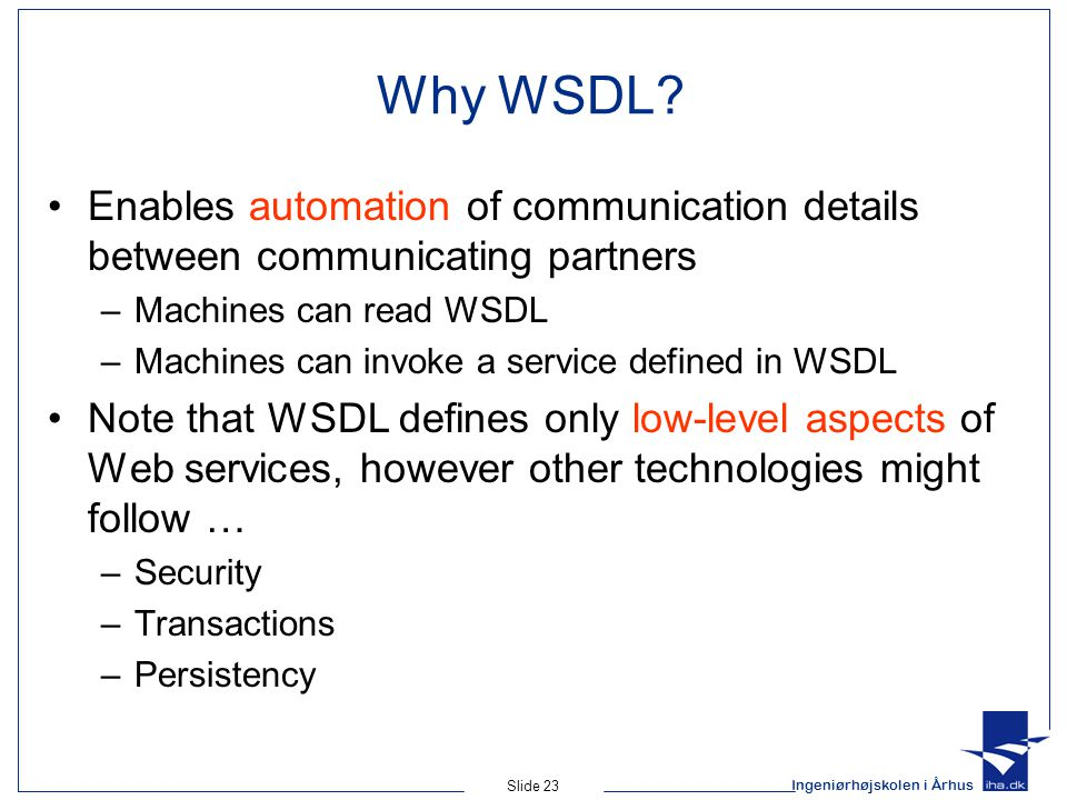 Why WSDL Enables automation of communication details between communicating partners. Machines can read WSDL.