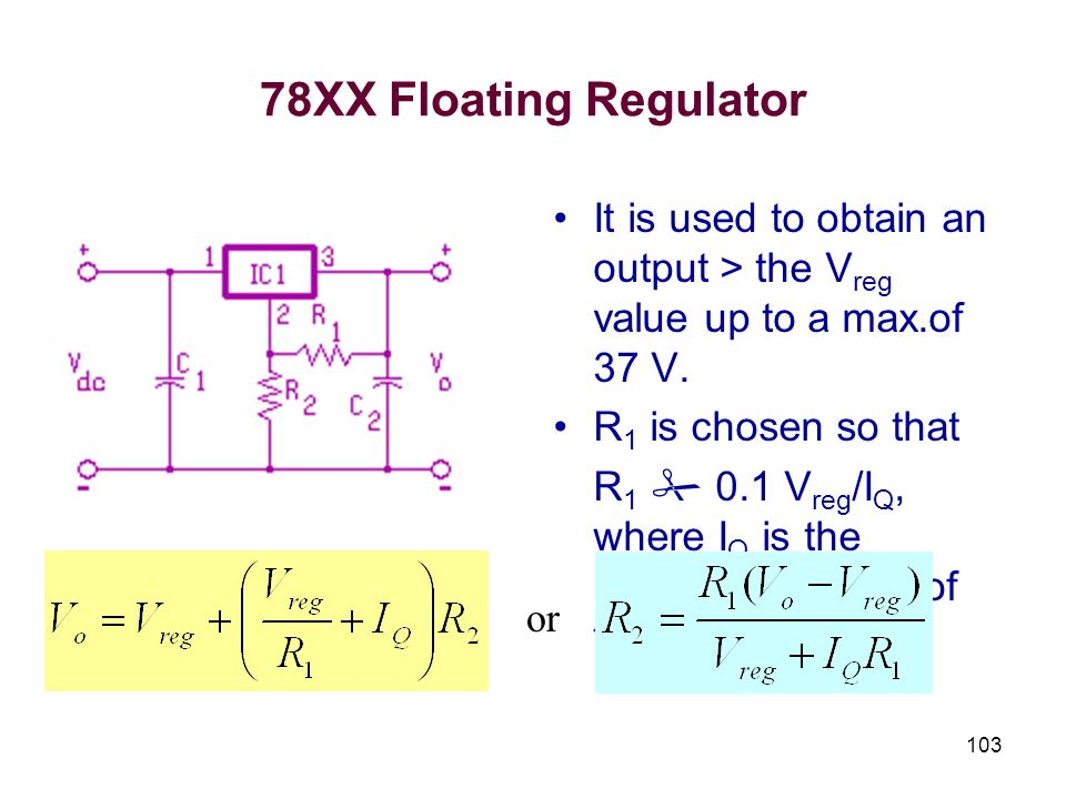 78XX Floating Regulator It is used to obtain an output > the Vreg value up to a max.of 37 V. R1 is chosen so that.
