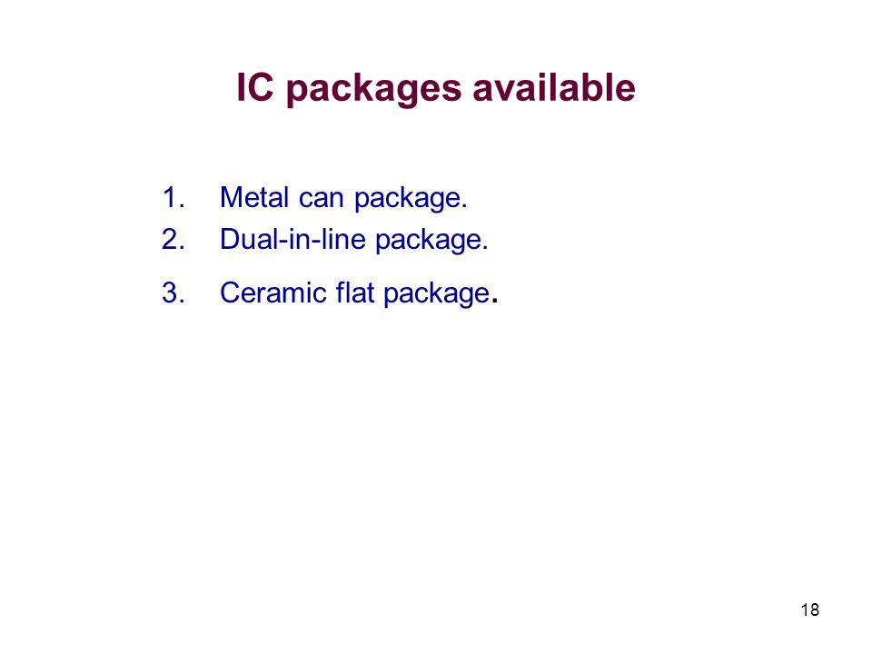IC packages available Metal can package. Dual-in-line package.