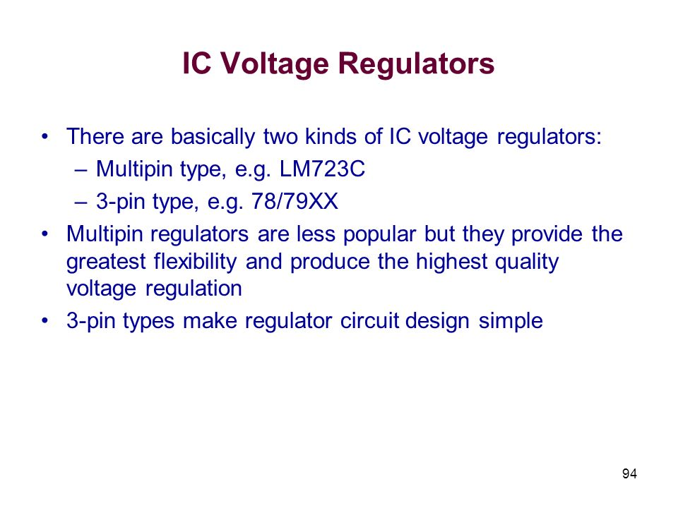 IC Voltage RegulatorsThere are basically two kinds of IC voltage regulators: Multipin type, e.g. LM723C.