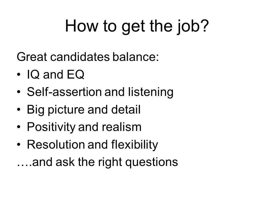 How to get the job Great candidates balance: IQ and EQ
