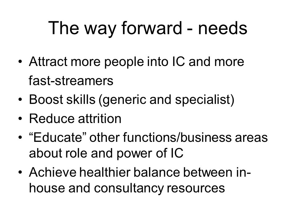 The way forward - needs Attract more people into IC and more