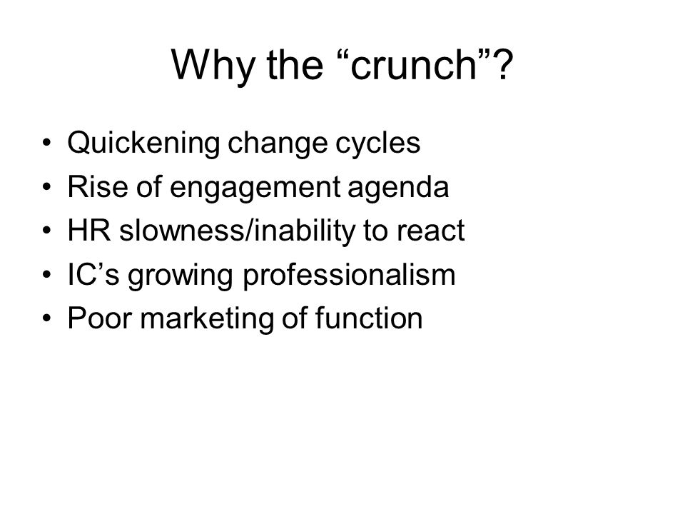 Why the crunch Quickening change cycles Rise of engagement agenda