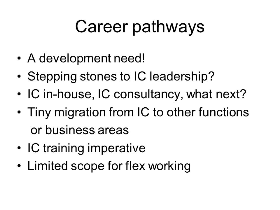 Career pathways A development need! Stepping stones to IC leadership