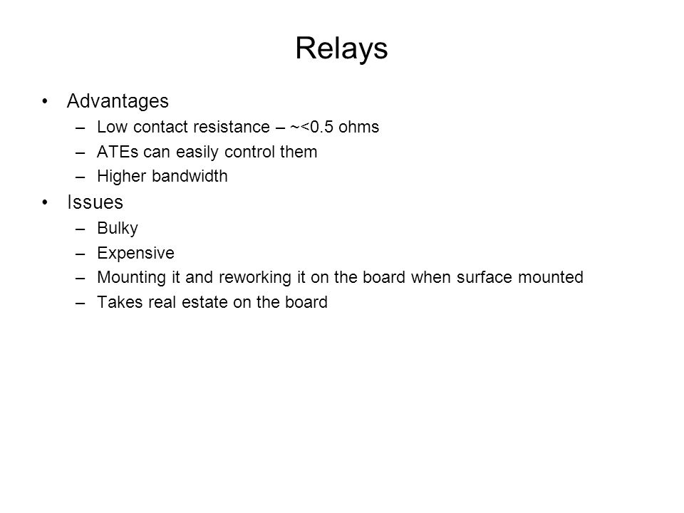 Relays Advantages Issues Low contact resistance – ~<0.5 ohms