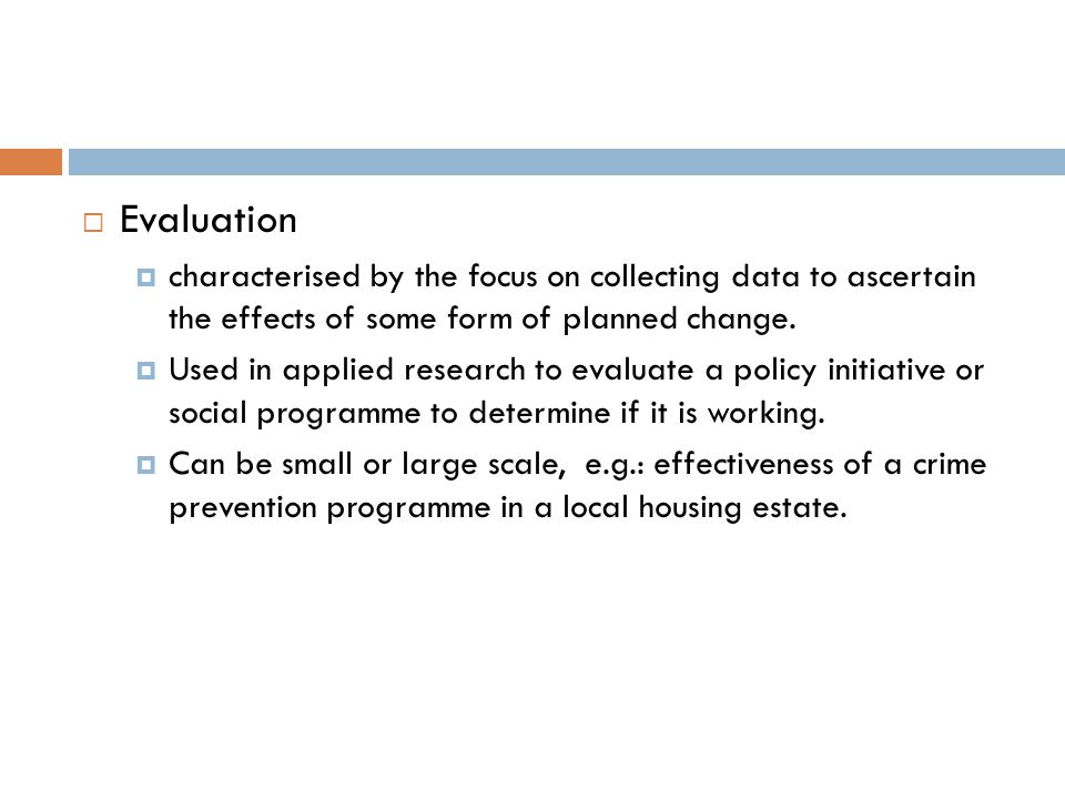 Evaluation characterised by the focus on collecting data to ascertain the effects of some form of planned change.