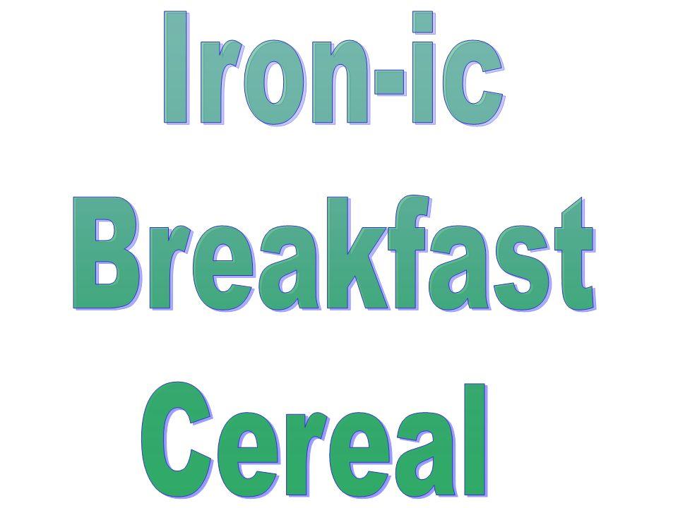 Iron-ic Breakfast Cereal