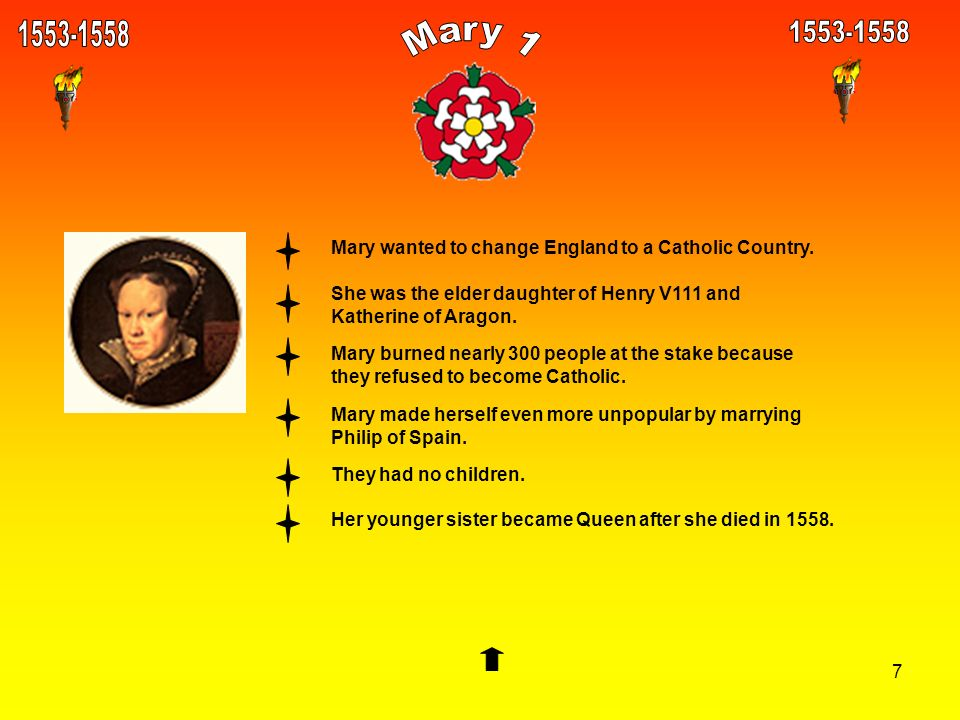 1553-15581553-1558. Mary 1. Mary wanted to change England to a Catholic Country. She was the elder daughter of Henry V111 and Katherine of Aragon.