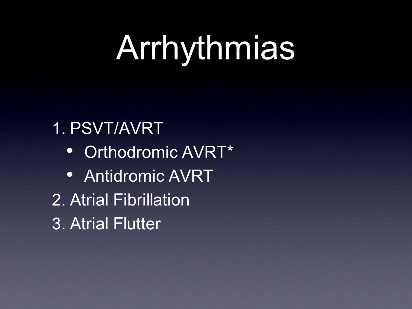 Arrhythmias PSVT/AVRT Orthodromic AVRT* Antidromic AVRT