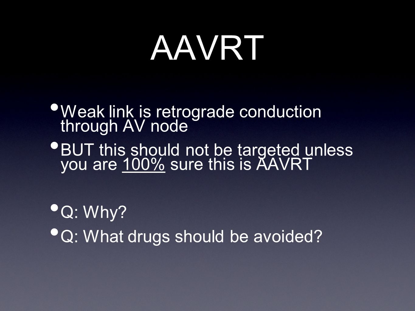 AAVRT Weak link is retrograde conduction through AV node