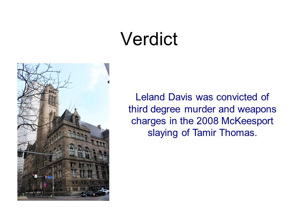 Verdict Leland Davis was convicted of third degree murder and weapons charges in the 2008 McKeesport slaying of Tamir Thomas.
