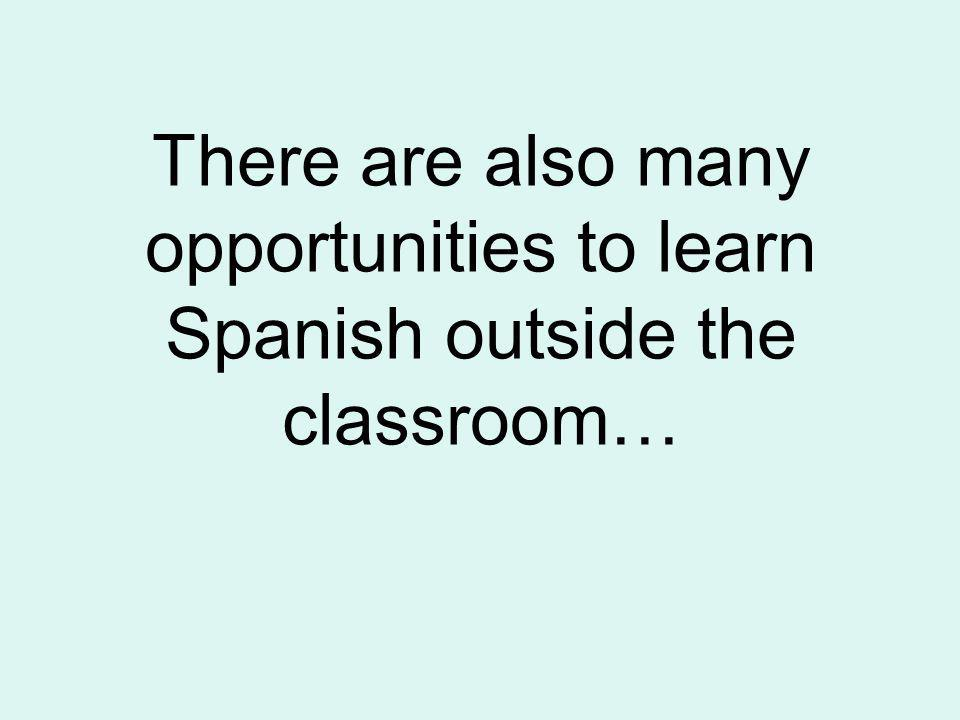 There are also many opportunities to learn Spanish outside the classroom…