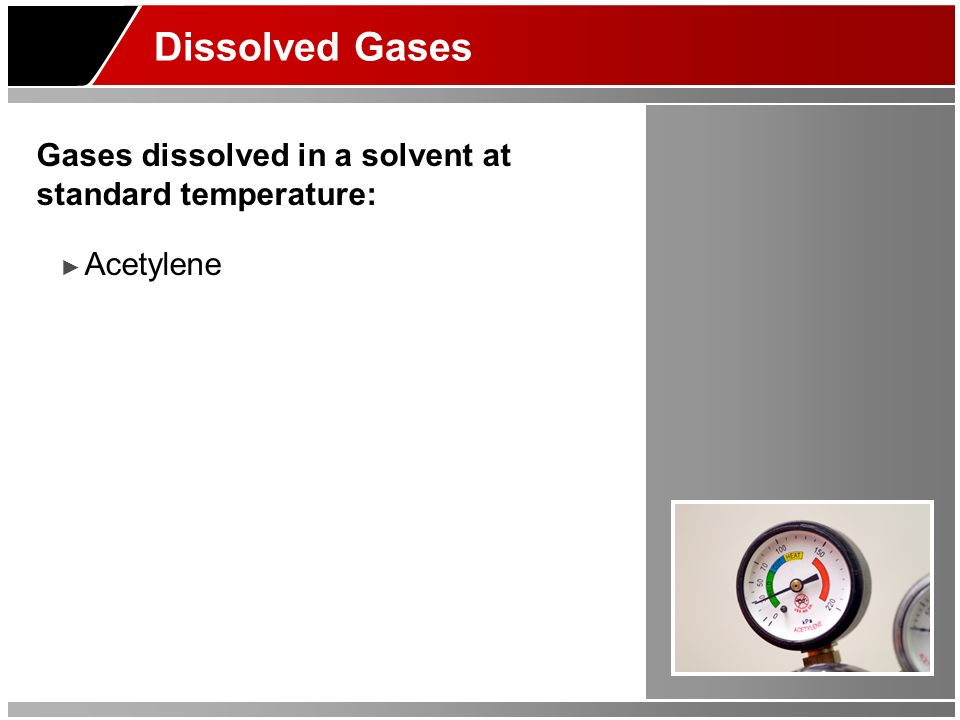 Dissolved Gases Gases dissolved in a solvent at standard temperature: