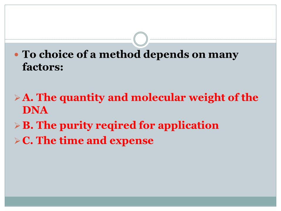 To choice of a method depends on many factors: