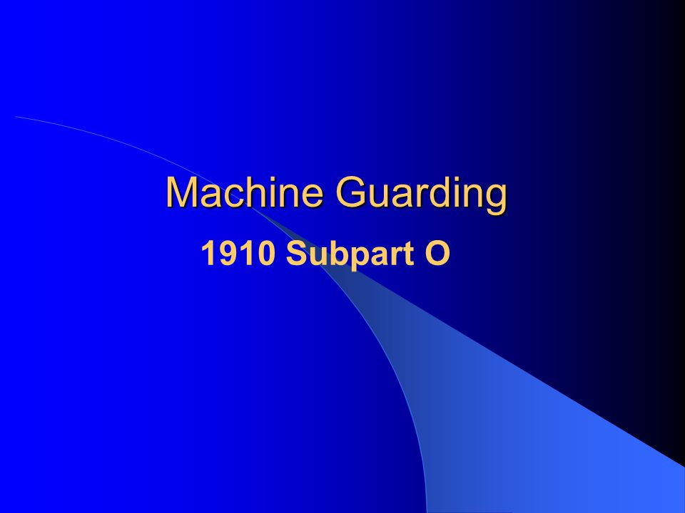 Machine Guarding 1910 Subpart O
