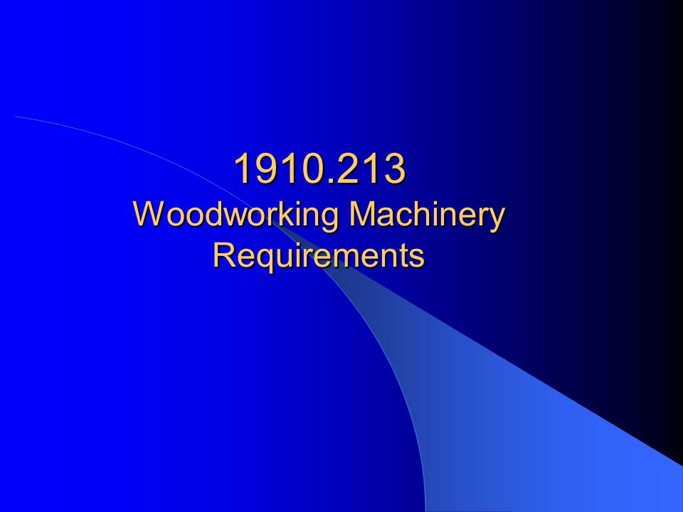 1910.213 Woodworking Machinery Requirements