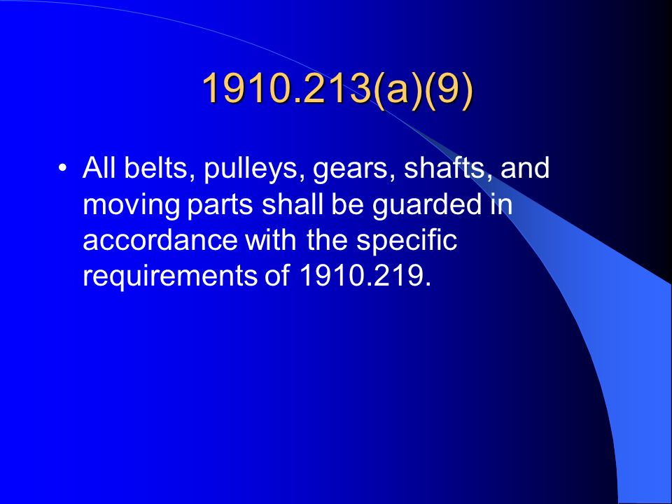 1910.213(a)(9) All belts, pulleys, gears, shafts, and moving parts shall be guarded in accordance with the specific requirements of 1910.219.