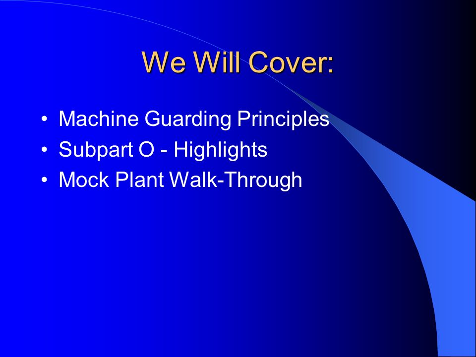 We Will Cover: Machine Guarding Principles Subpart O - Highlights