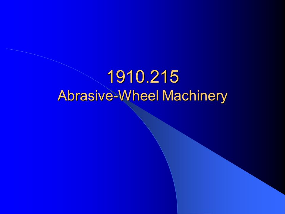 1910.215 Abrasive-Wheel Machinery