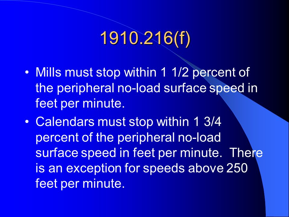 1910.216(f) Mills must stop within 1 1/2 percent of the peripheral no-load surface speed in feet per minute.