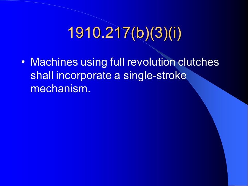 1910.217(b)(3)(i) Machines using full revolution clutches shall incorporate a single-stroke mechanism.