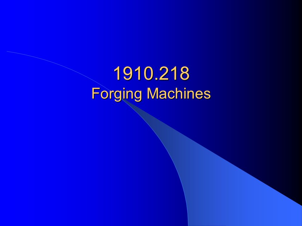 1910.218 Forging Machines