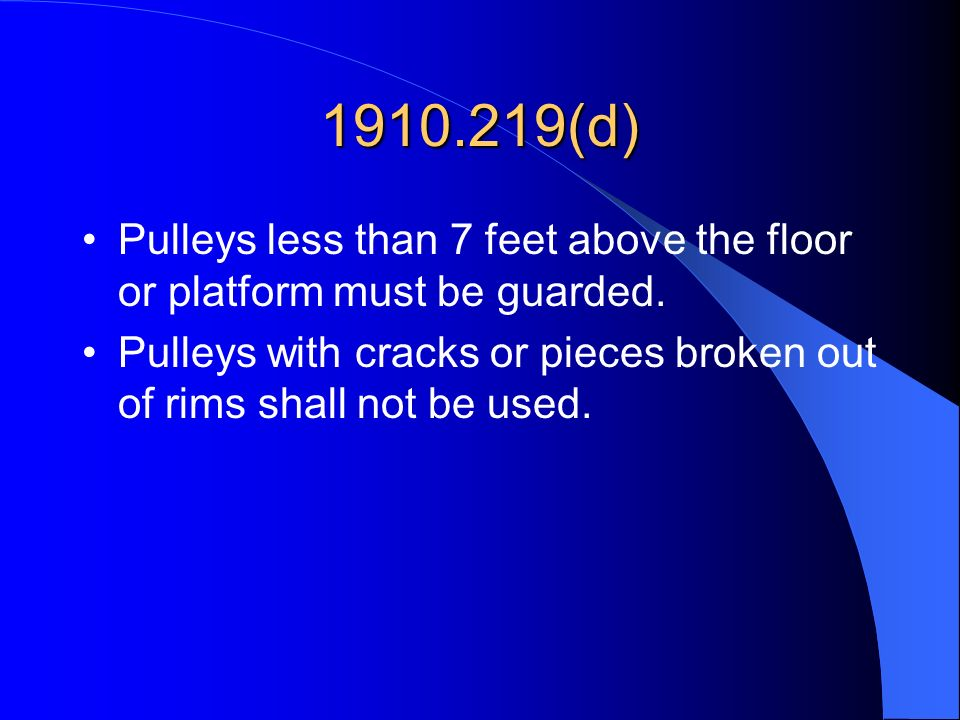 1910.219(d) Pulleys less than 7 feet above the floor or platform must be guarded.