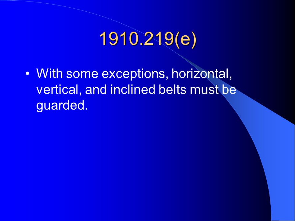1910.219(e) With some exceptions, horizontal, vertical, and inclined belts must be guarded.