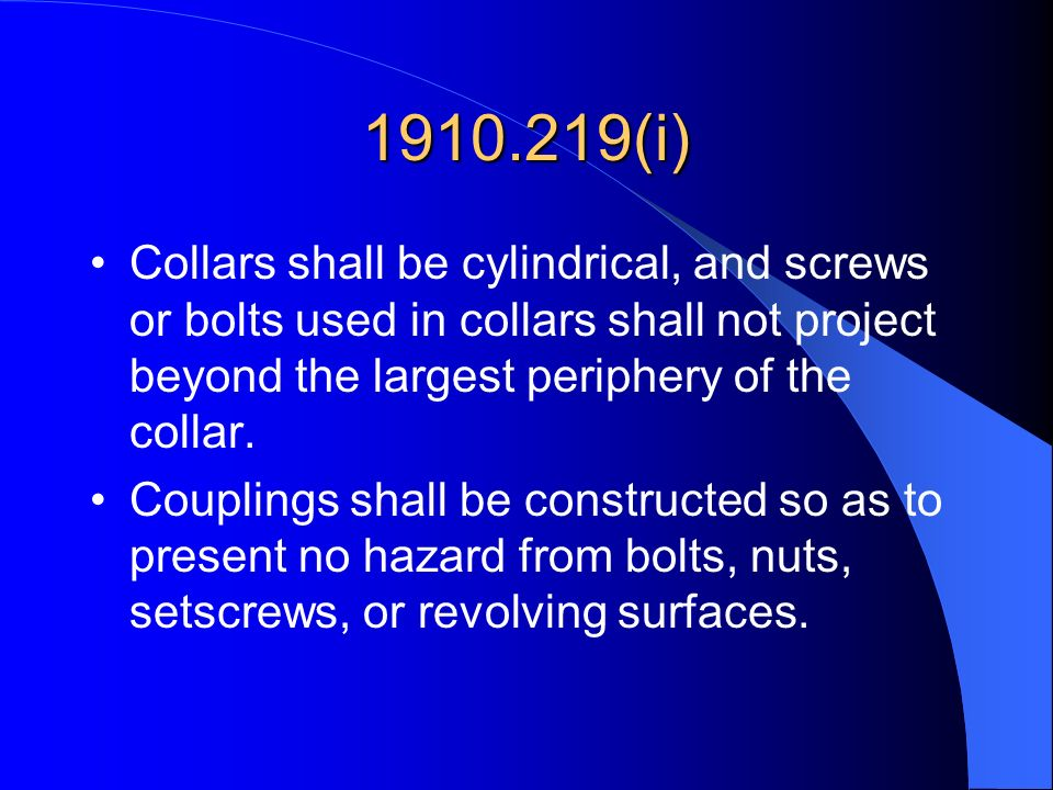 1910.219(i) Collars shall be cylindrical, and screws or bolts used in collars shall not project beyond the largest periphery of the collar.