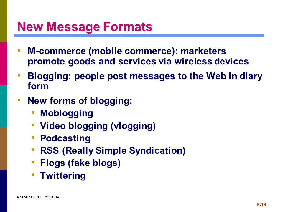 New Message Formats M-commerce (mobile commerce): marketers promote goods and services via wireless devices.