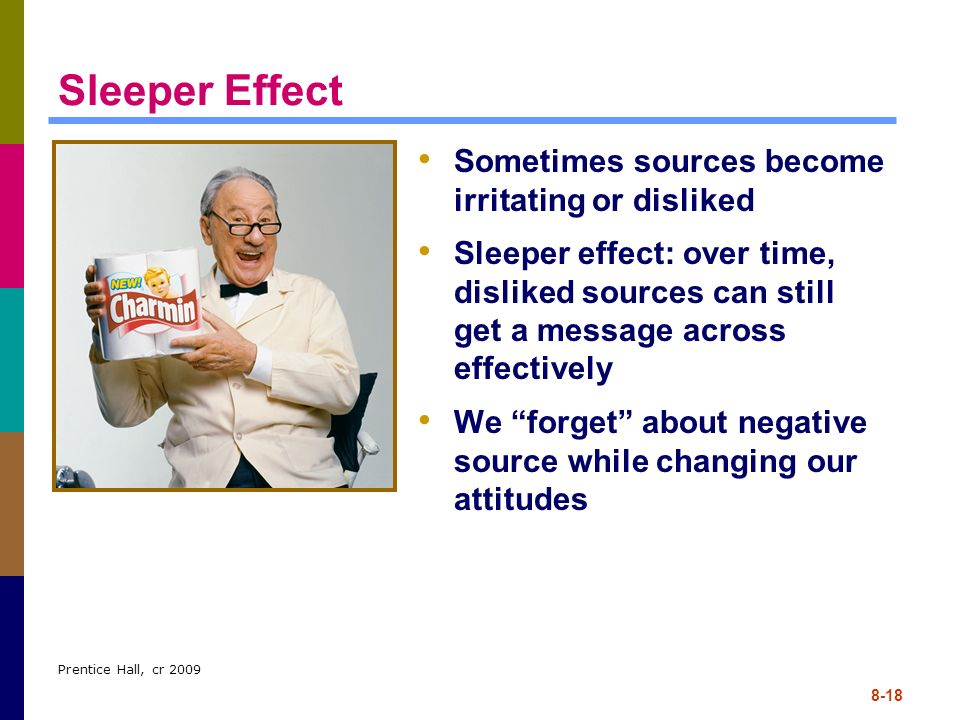 Sleeper Effect Sometimes sources become irritating or disliked