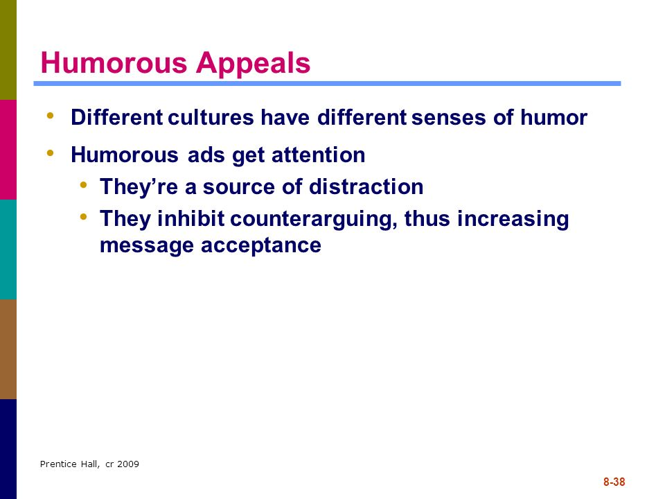 Humorous Appeals Different cultures have different senses of humor