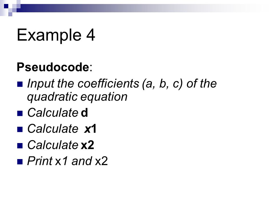 Example 4 Pseudocode: Input the coefficients (a, b, c) of the quadratic equation. Calculate d. Calculate x1.