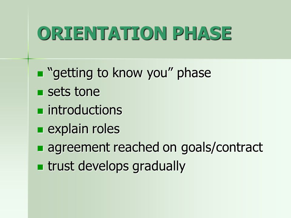 ORIENTATION PHASE getting to know you phase sets tone introductions