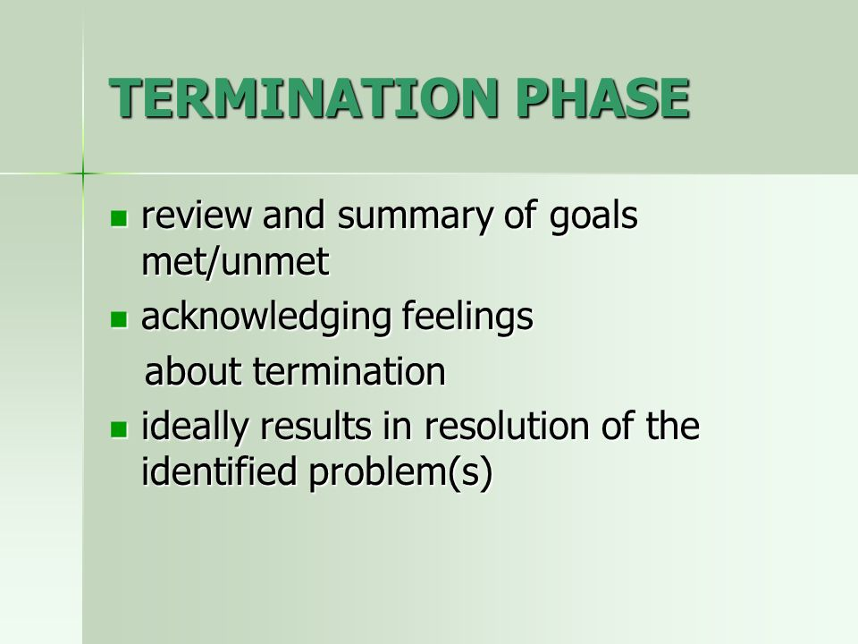 TERMINATION PHASE review and summary of goals met/unmet