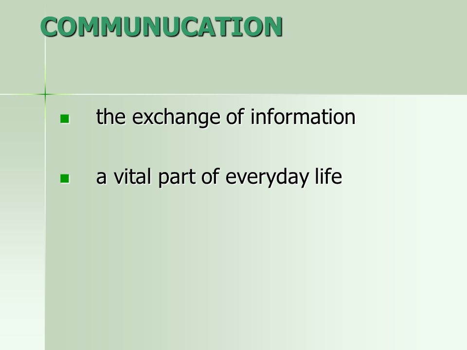 COMMUNUCATION the exchange of information