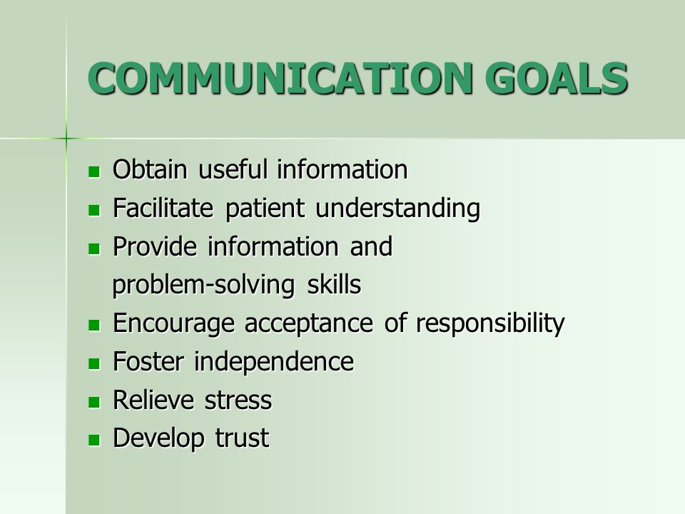 COMMUNICATION GOALS Obtain useful information