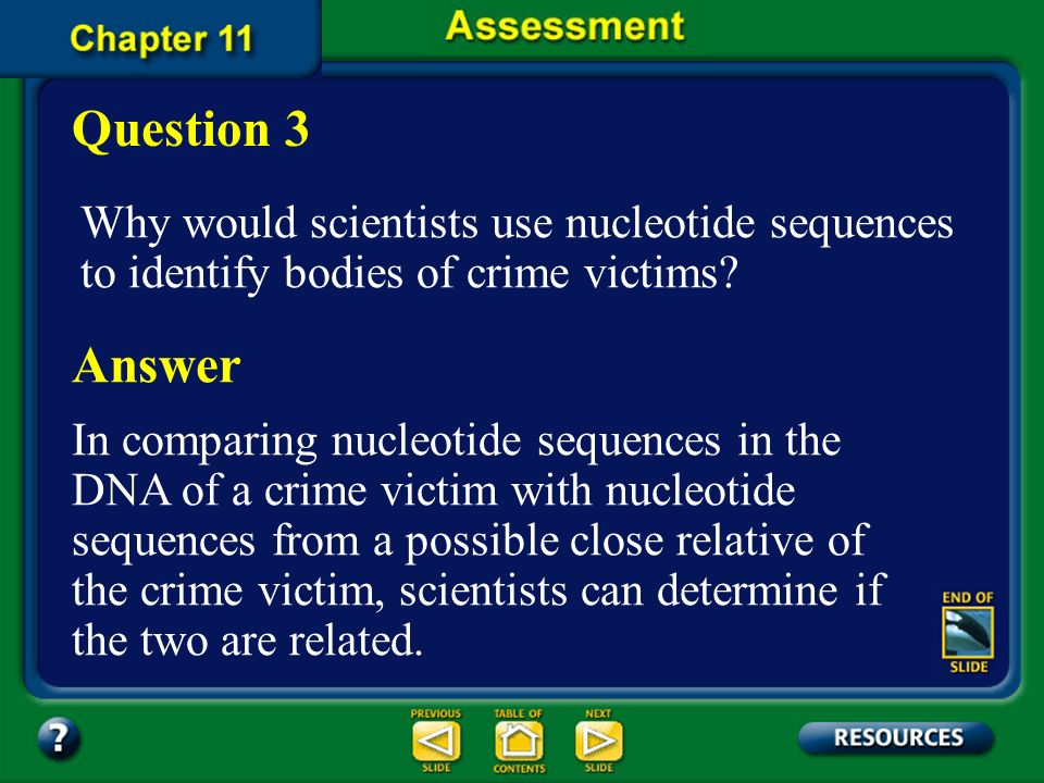 Question 3 Why would scientists use nucleotide sequences to identify bodies of crime victims Answer.
