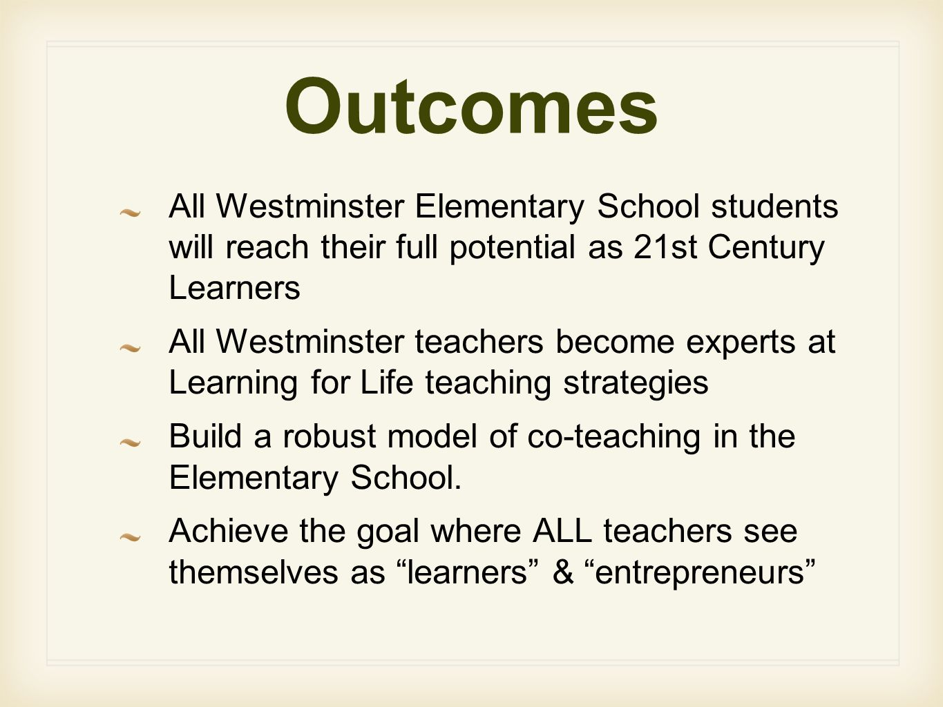 Outcomes All Westminster Elementary School students will reach their full potential as 21st Century Learners.