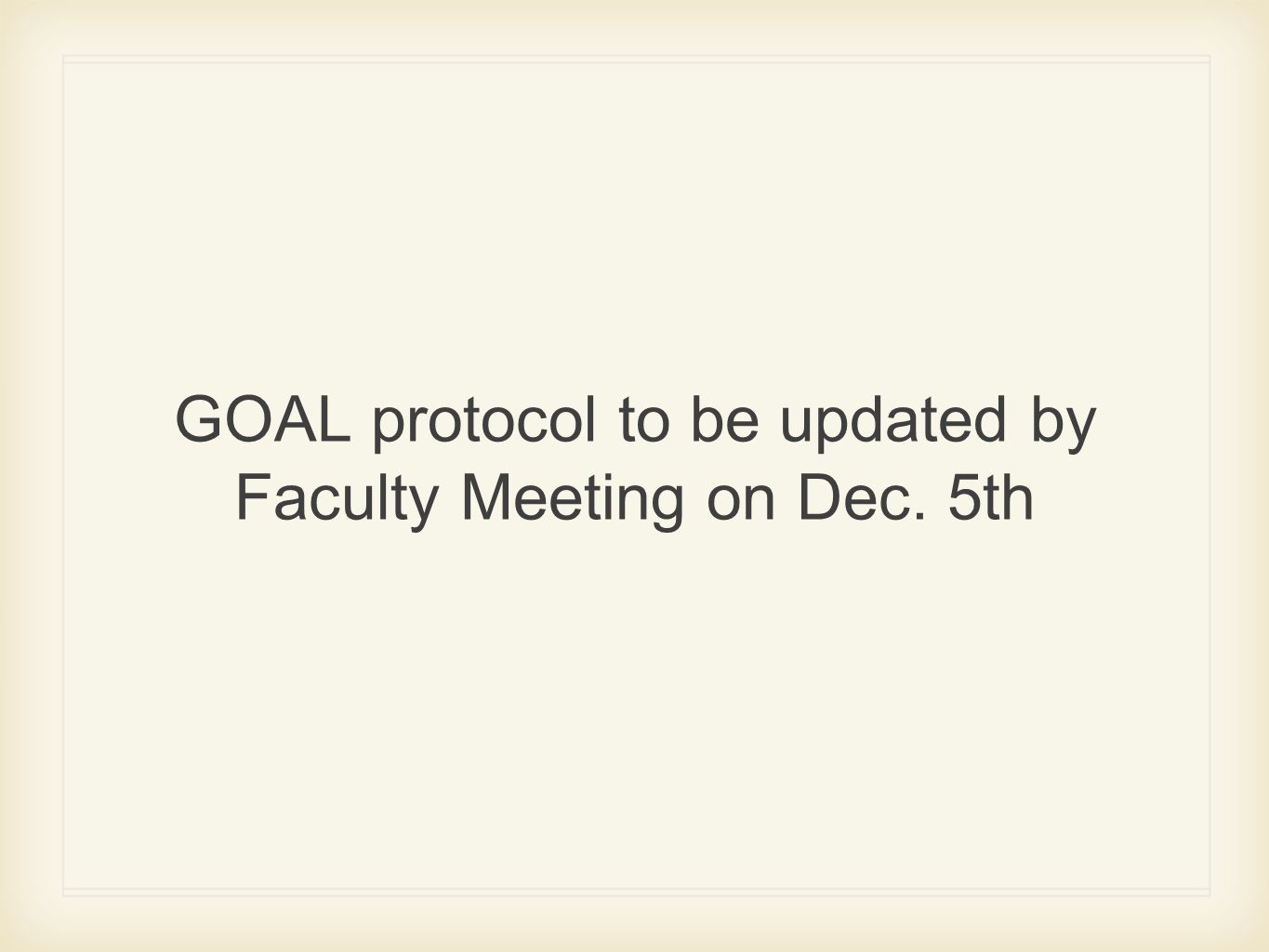 GOAL protocol to be updated by Faculty Meeting on Dec. 5th