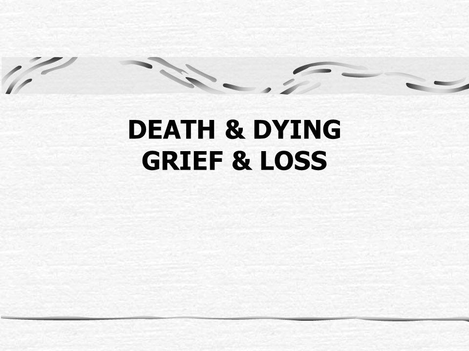 DEATH & DYING GRIEF & LOSS