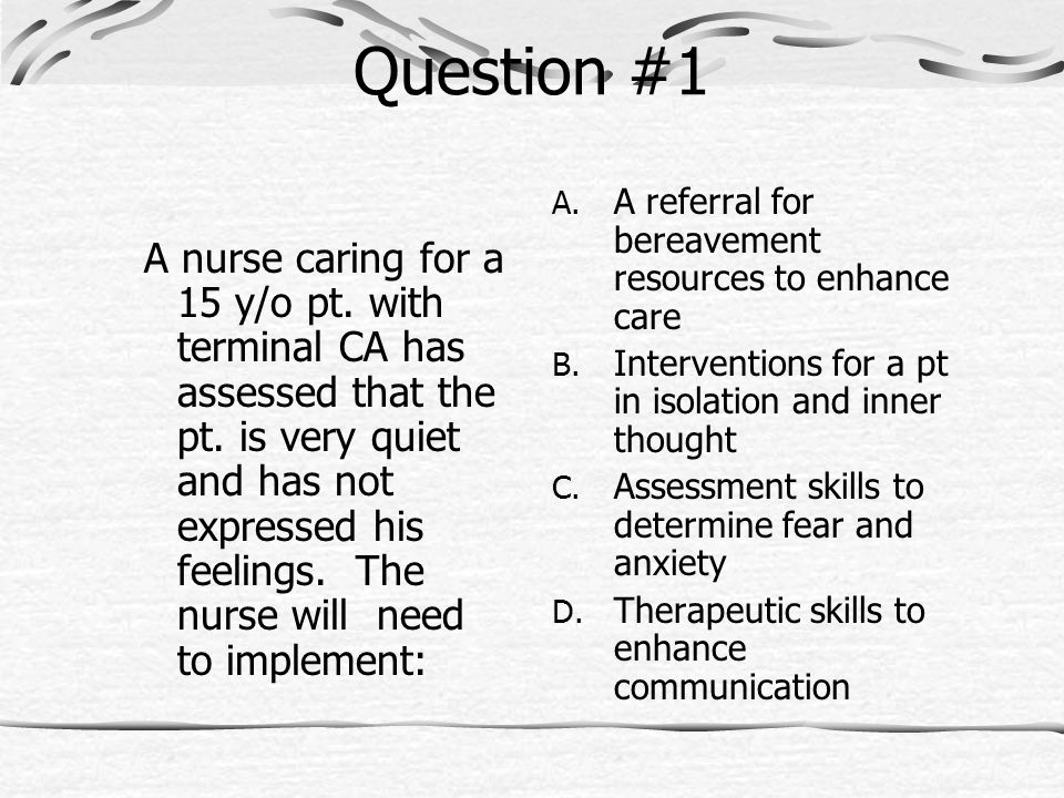 Question #1 A referral for bereavement resources to enhance care. Interventions for a pt in isolation and inner thought.