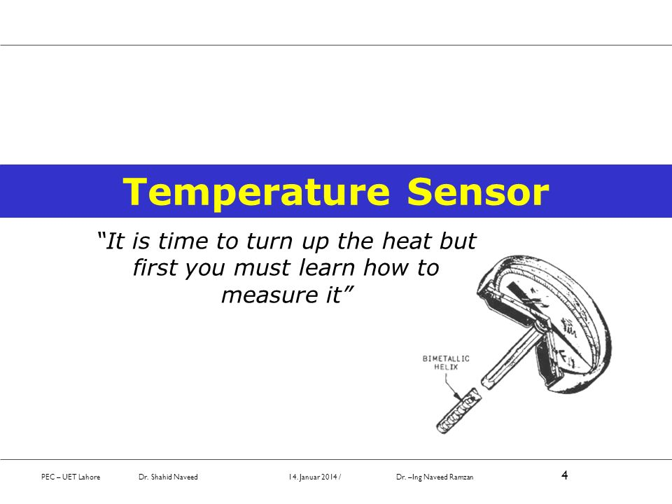 Temperature Sensor It is time to turn up the heat but first you must learn how to measure it