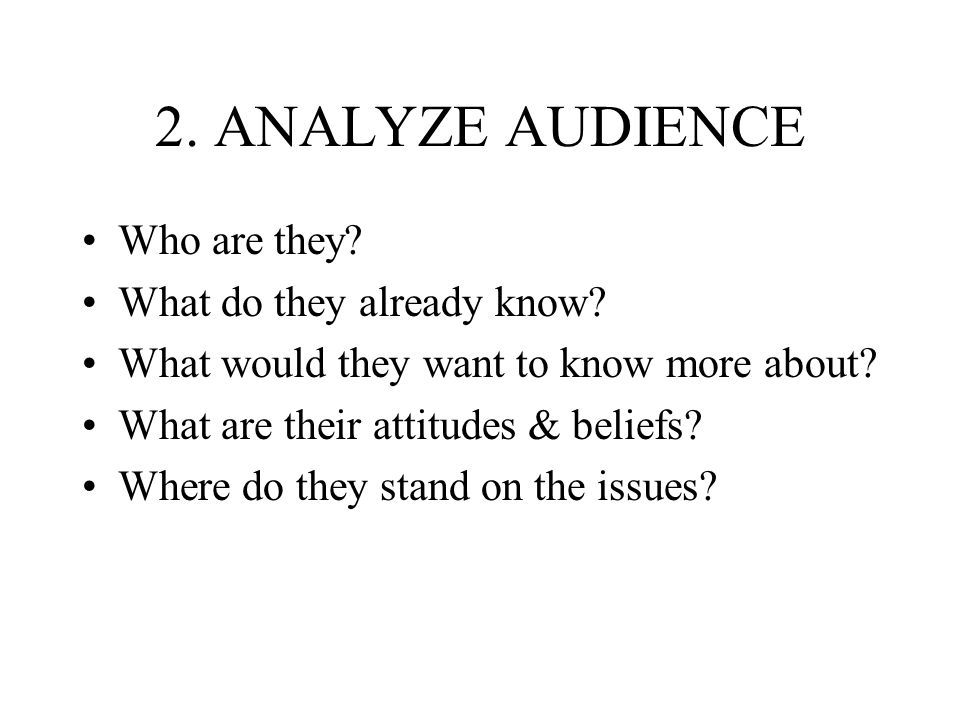 2. ANALYZE AUDIENCE Who are they What do they already know