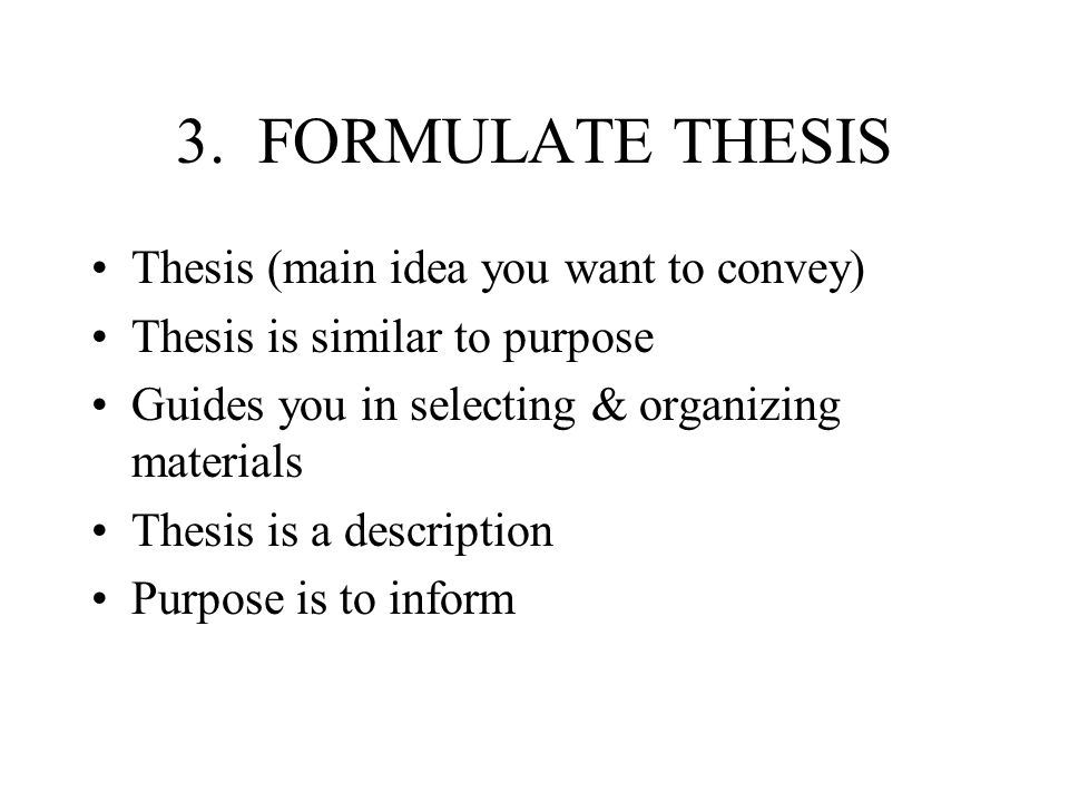 3. FORMULATE THESIS Thesis (main idea you want to convey)