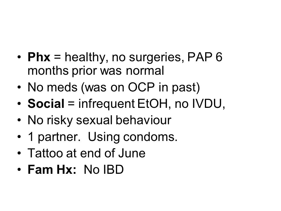 Phx = healthy, no surgeries, PAP 6 months prior was normal