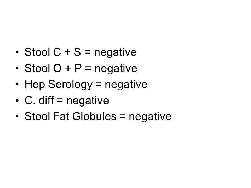 Stool C + S = negative Stool O + P = negative. Hep Serology = negative.