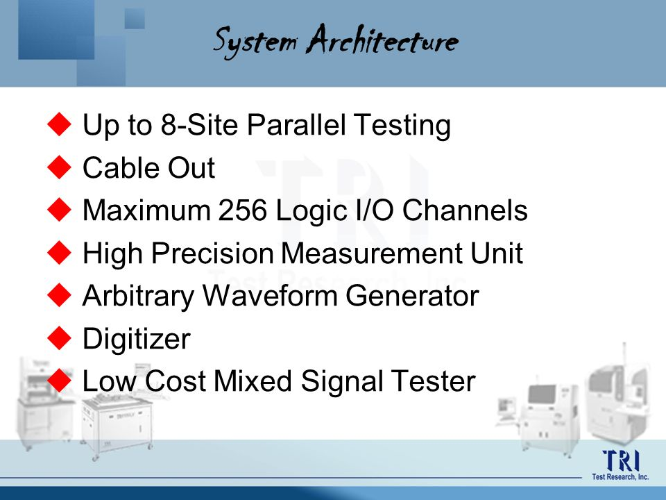 System Architecture Up to 8-Site Parallel Testing Cable Out