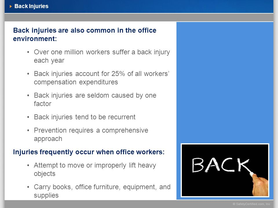 Back injuries are also common in the office environment: