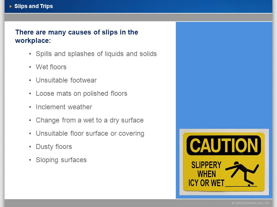 There are many causes of slips in the workplace: